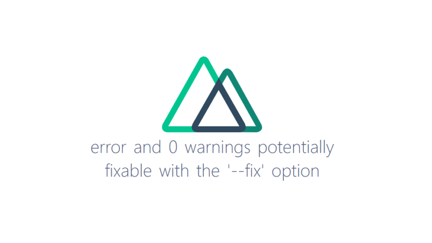 Nuxt.js error and 0 warnings potentially fixable with the '-fix' optionが発生した場合の対応方法